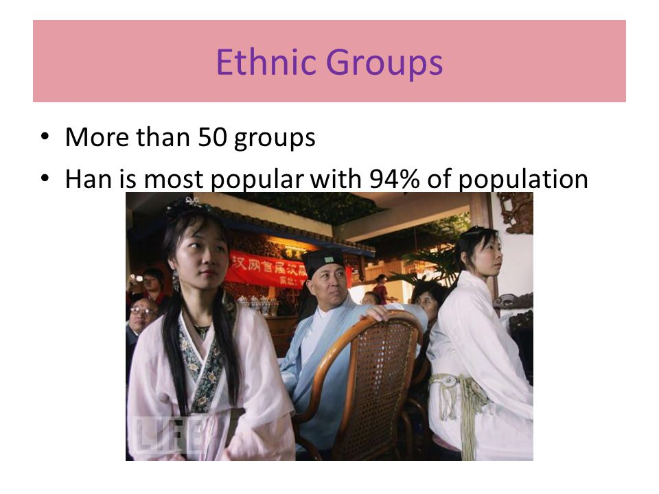 Ethnic Groups More than 50 groups Han is most popular with 94% of population