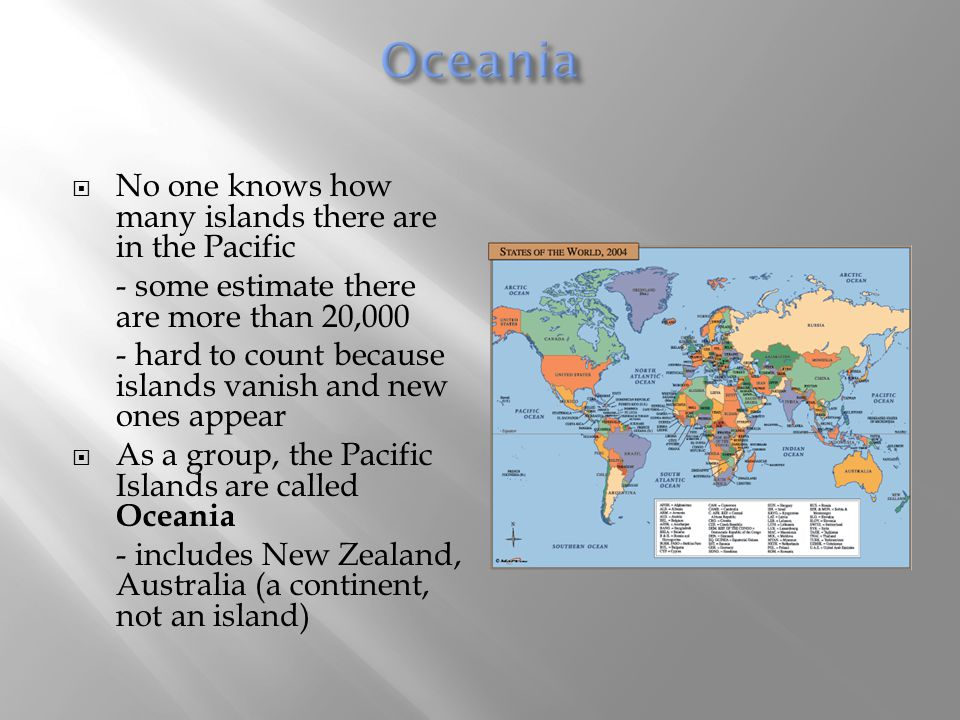  No one knows how many islands there are in the Pacific - some estimate there are more than 20,000 - hard to count because islands vanish and new one