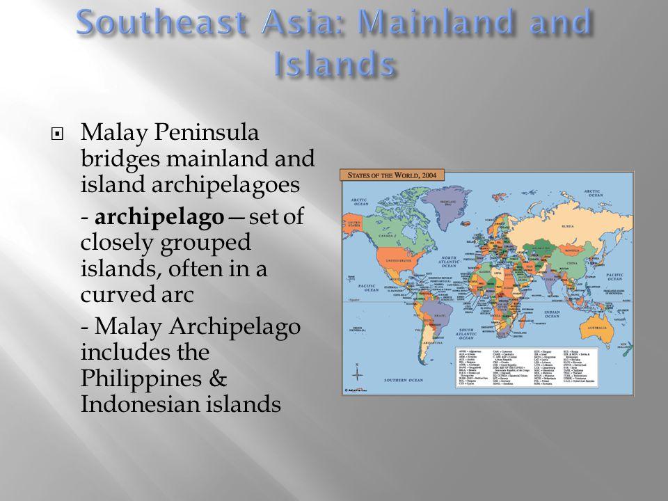  Malay Peninsula bridges mainland and island archipelagoes - archipelago —set of closely grouped islands, often in a curved arc - Malay Archipelago i