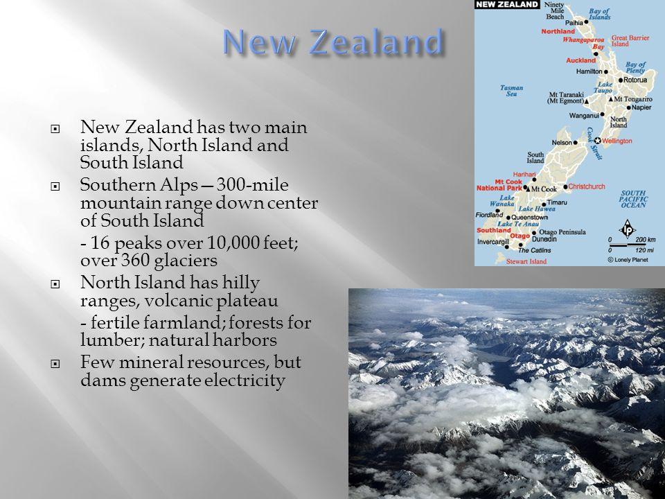  New Zealand has two main islands, North Island and South Island  Southern Alps—300-mile mountain range down center of South Island - 16 peaks over