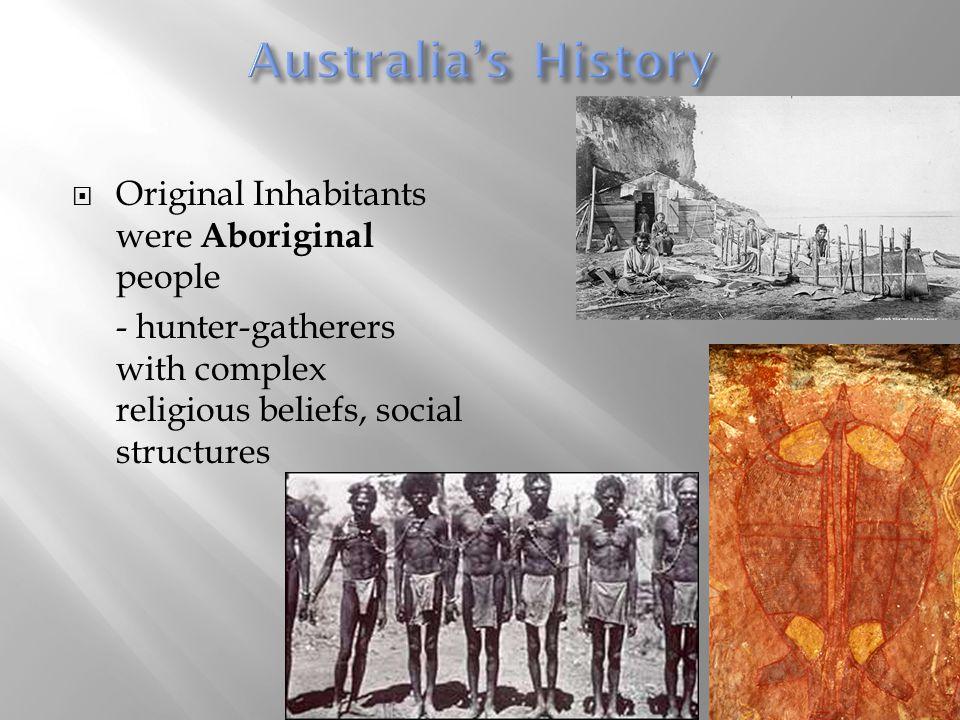  Original Inhabitants were Aboriginal people - hunter-gatherers with complex religious beliefs, social structures