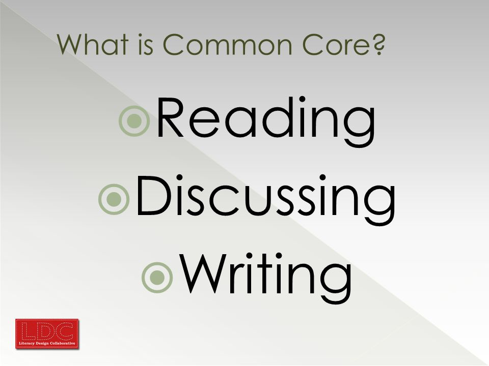 What is Common Core?  Reading  Discussing  Writing