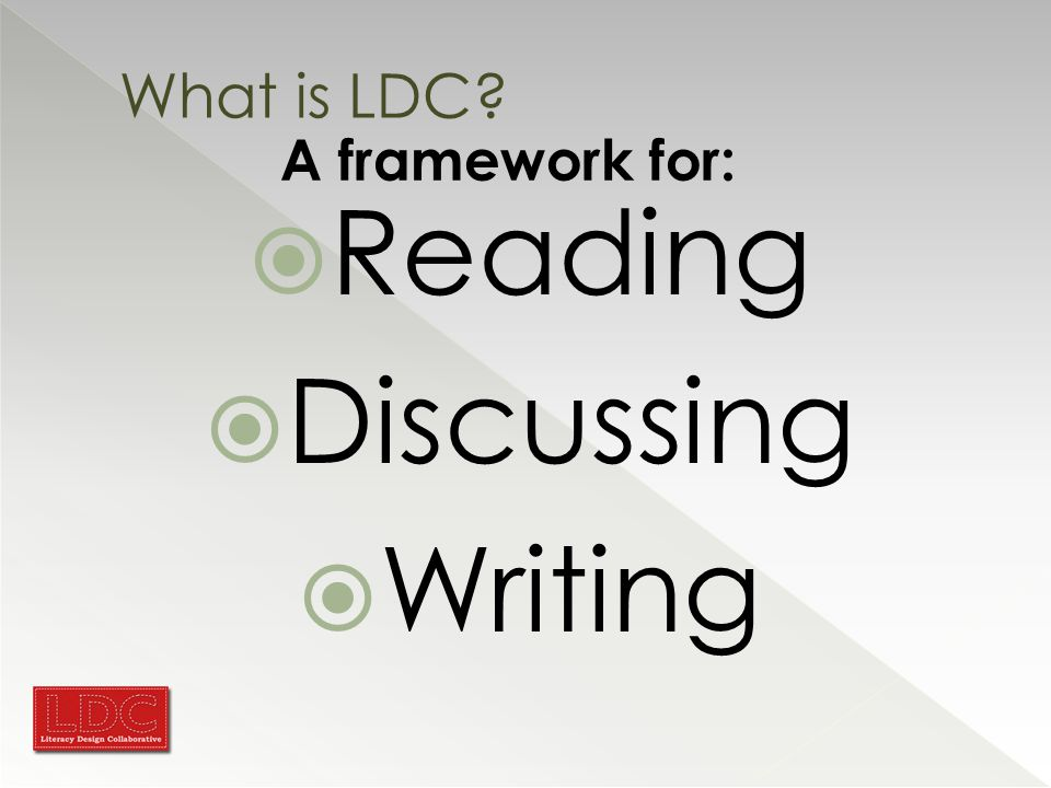What is LDC A framework for:  Reading  Discussing  Writing