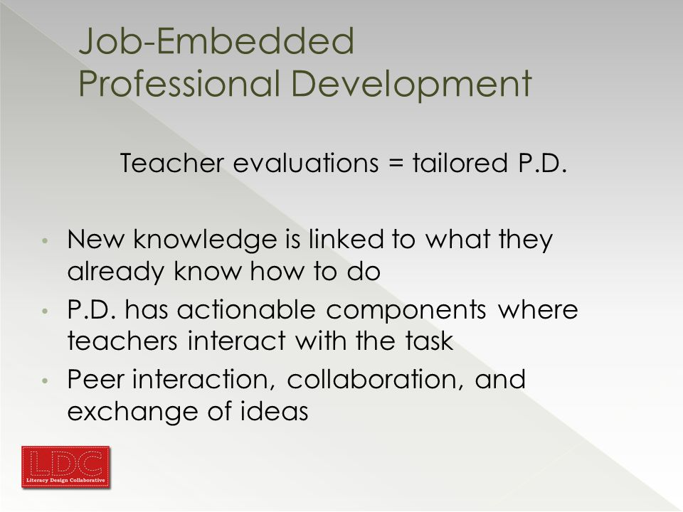Job-Embedded Professional Development Teacher evaluations = tailored P.D.