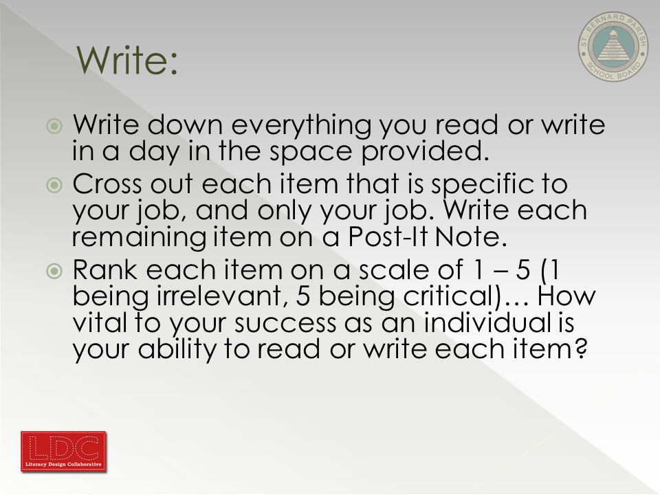  Write down everything you read or write in a day in the space provided.  Cross out each item that is specific to your job, and only your job. Write