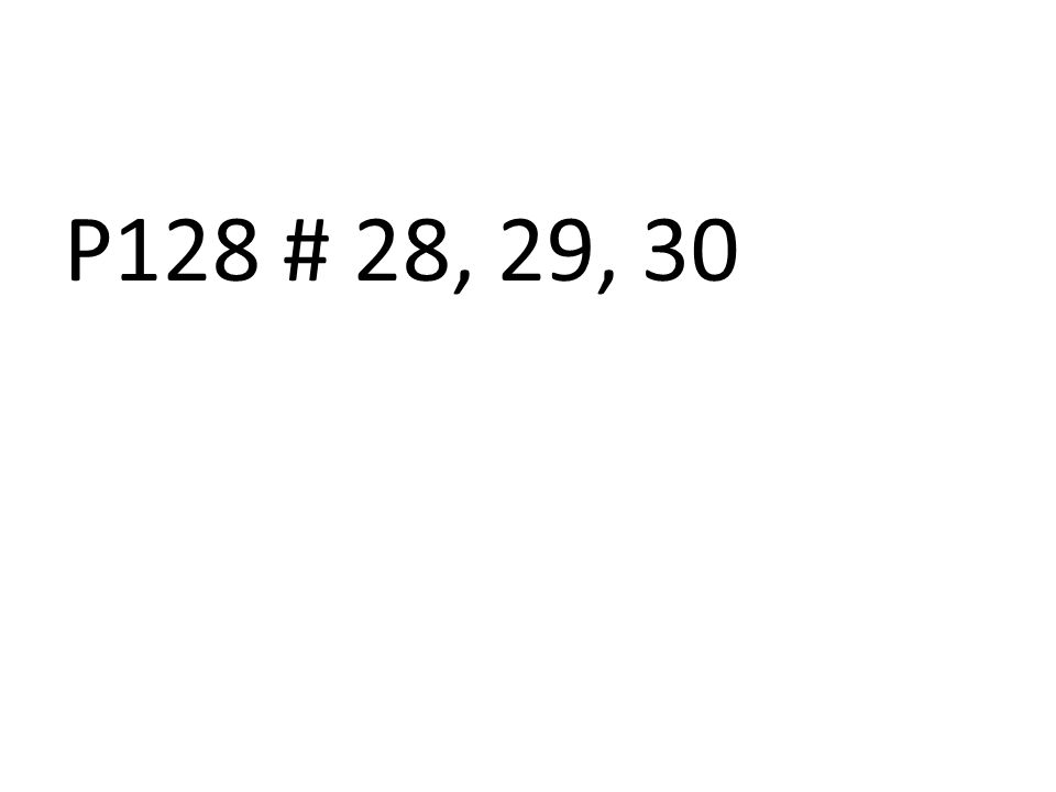 P128 # 28, 29, 30