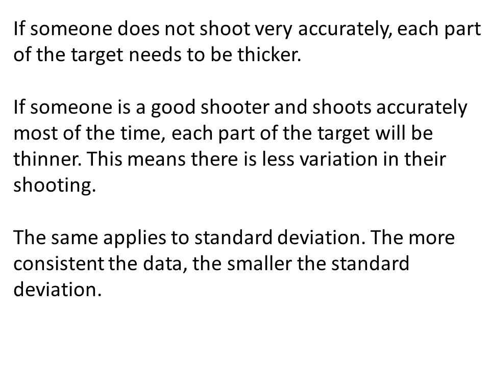 If someone does not shoot very accurately, each part of the target needs to be thicker.