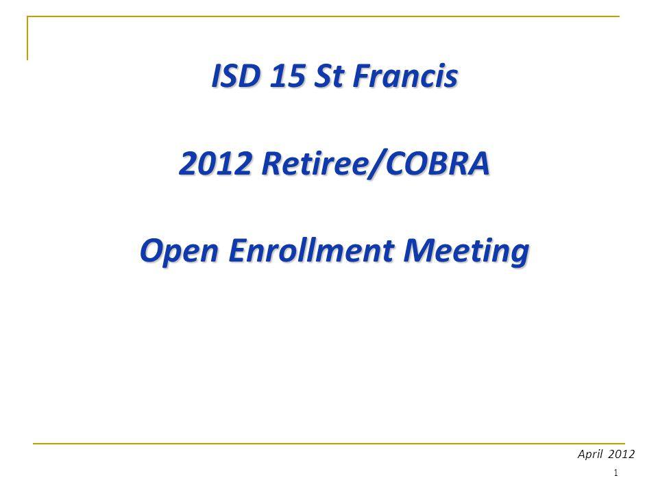 1 ISD 15 St Francis 2012 Retiree/COBRA Open Enrollment Meeting April 2012