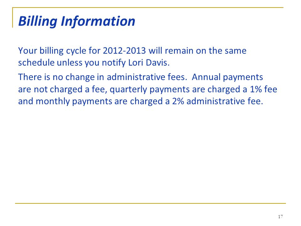 Billing Information Your billing cycle for 2012-2013 will remain on the same schedule unless you notify Lori Davis.