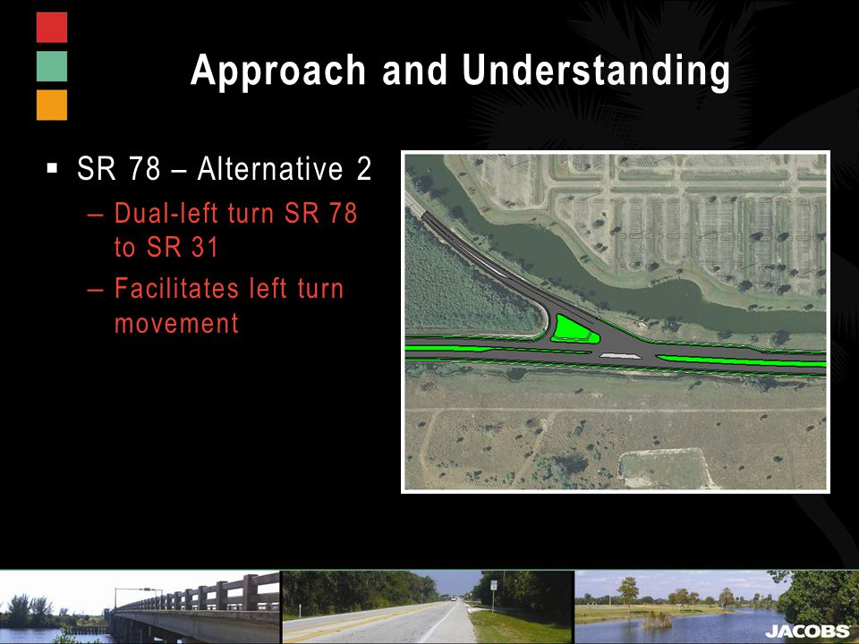 Approach and Understanding  SR 78 – Alternative 2 – Dual-left turn SR 78 to SR 31 – Facilitates left turn movement