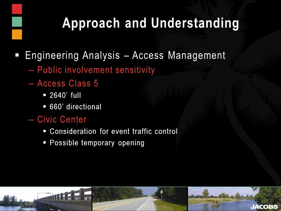 Approach and Understanding  Engineering Analysis – Access Management – Public involvement sensitivity – Access Class 5  2640' full  660' directional – Civic Center  Consideration for event traffic control  Possible temporary opening