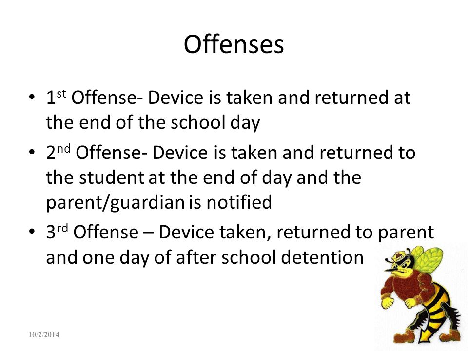 Offenses 1 st Offense- Device is taken and returned at the end of the school day 2 nd Offense- Device is taken and returned to the student at the end