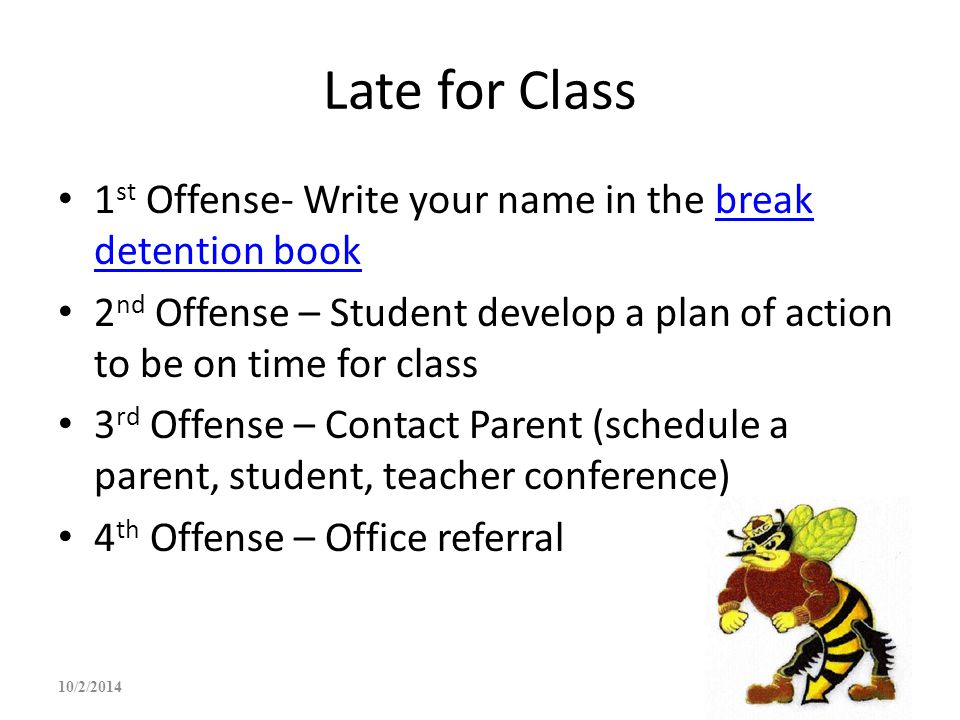 Late for Class 1 st Offense- Write your name in the break detention bookbreak detention book 2 nd Offense – Student develop a plan of action to be on