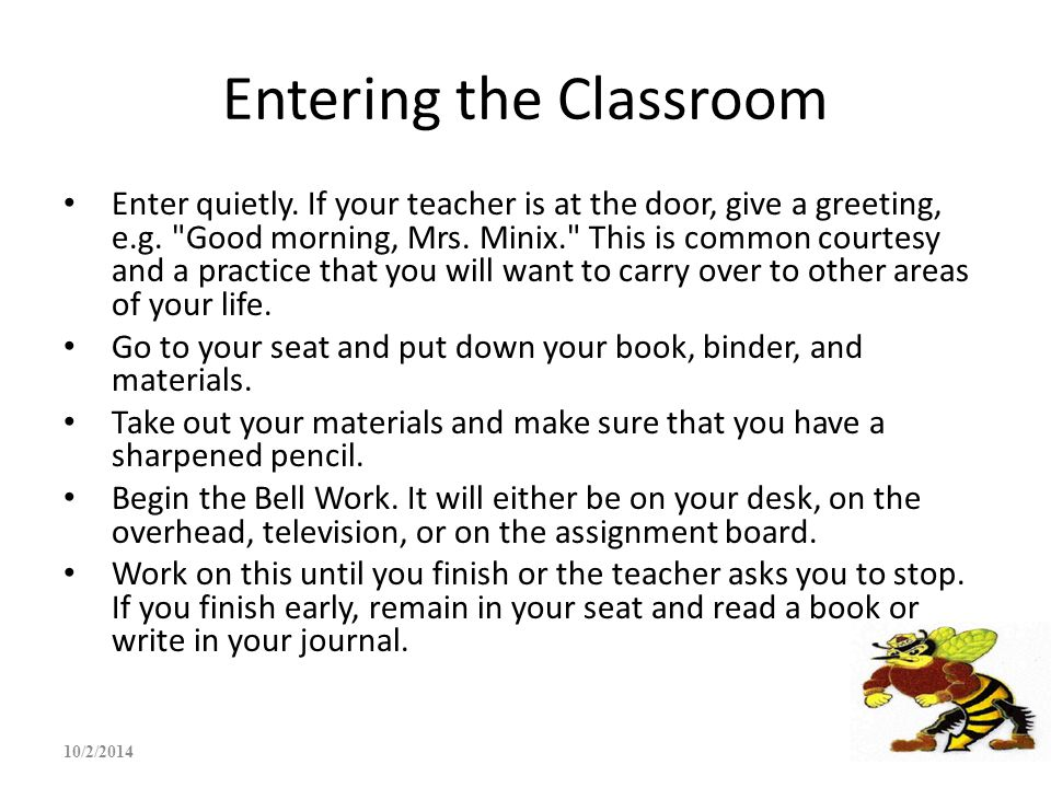 Entering the Classroom Enter quietly. If your teacher is at the door, give a greeting, e.g.
