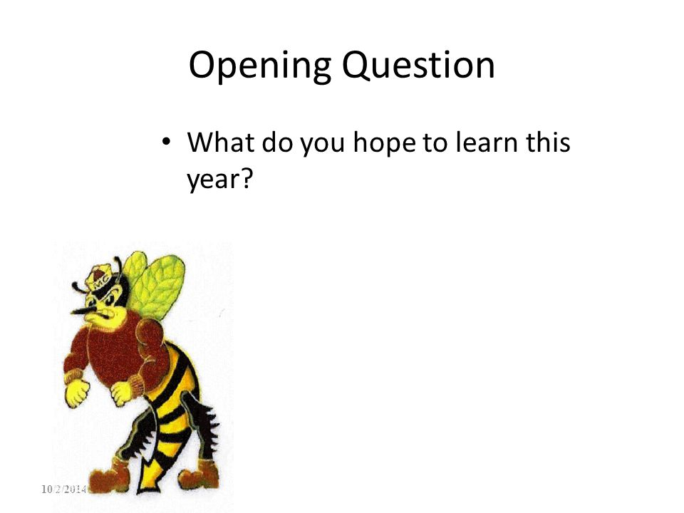 Opening Question What do you hope to learn this year? 10/2/2014