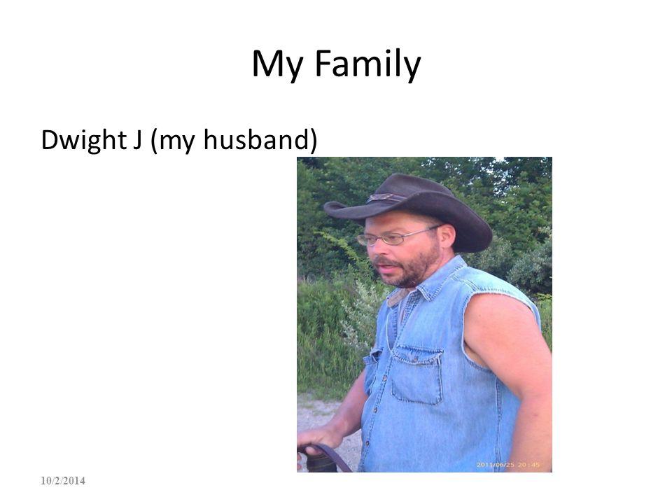 My Family Dwight J (my husband) 10/2/2014