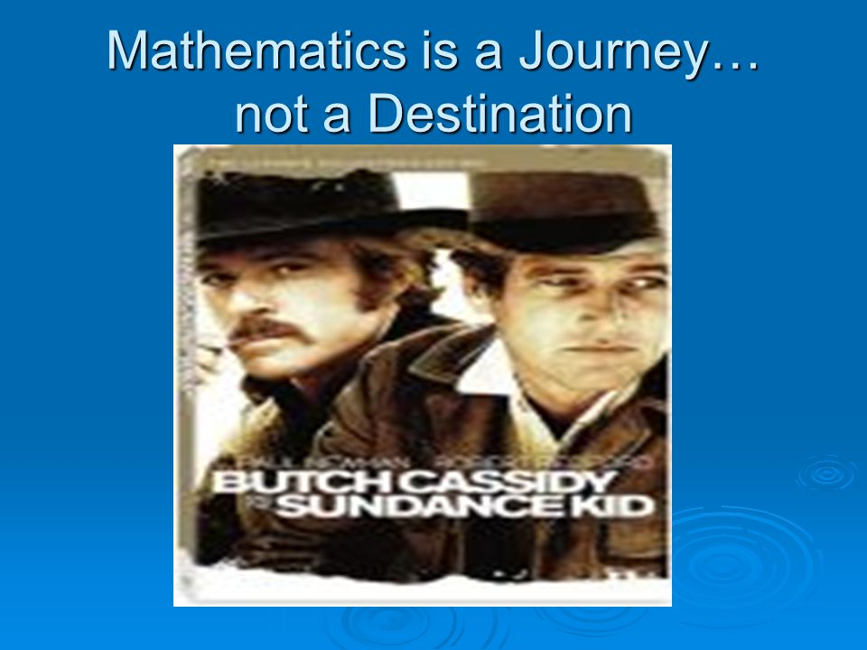 Mathematics is a Journey… not a Destination