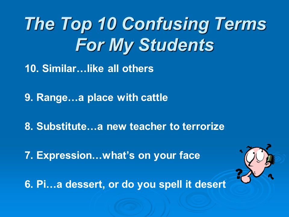 The Top 10 Confusing Terms For My Students 10. Similar…like all others 9.
