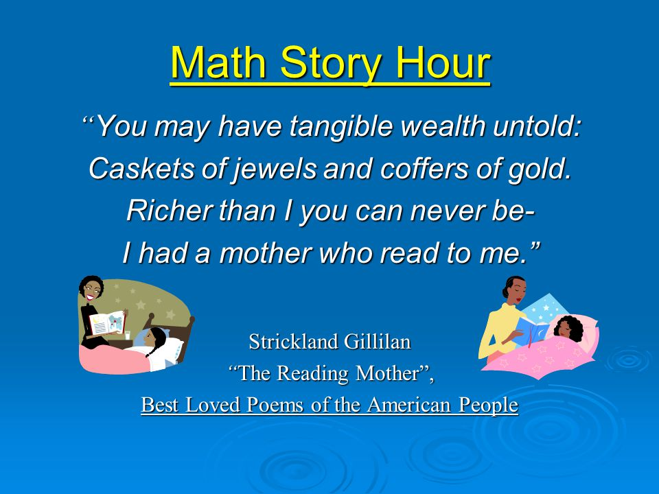 Math Story Hour You may have tangible wealth untold: Caskets of jewels and coffers of gold.