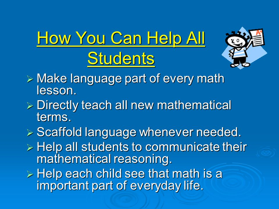 How You Can Help All Students  Make language part of every math lesson.