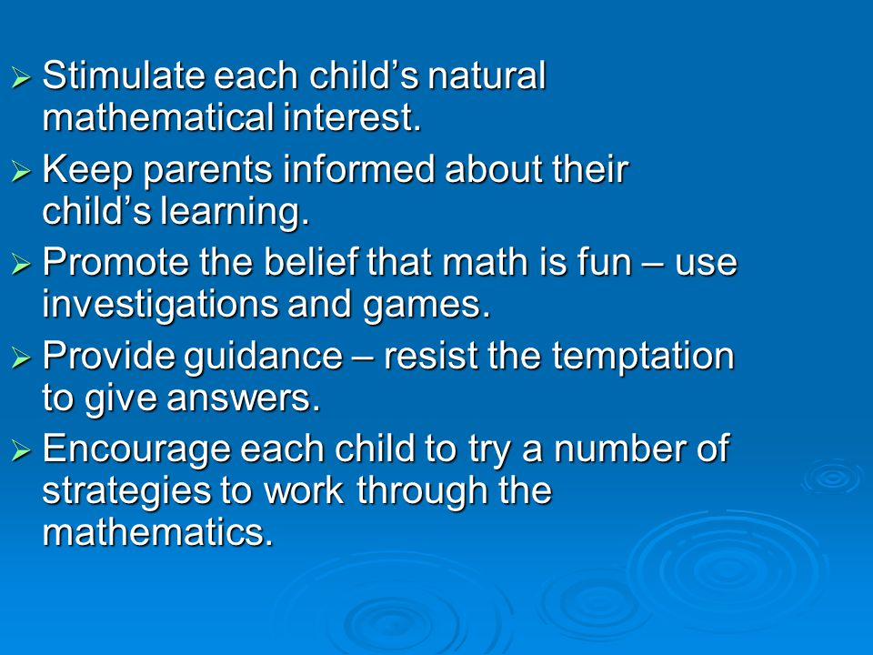  Stimulate each child's natural mathematical interest.