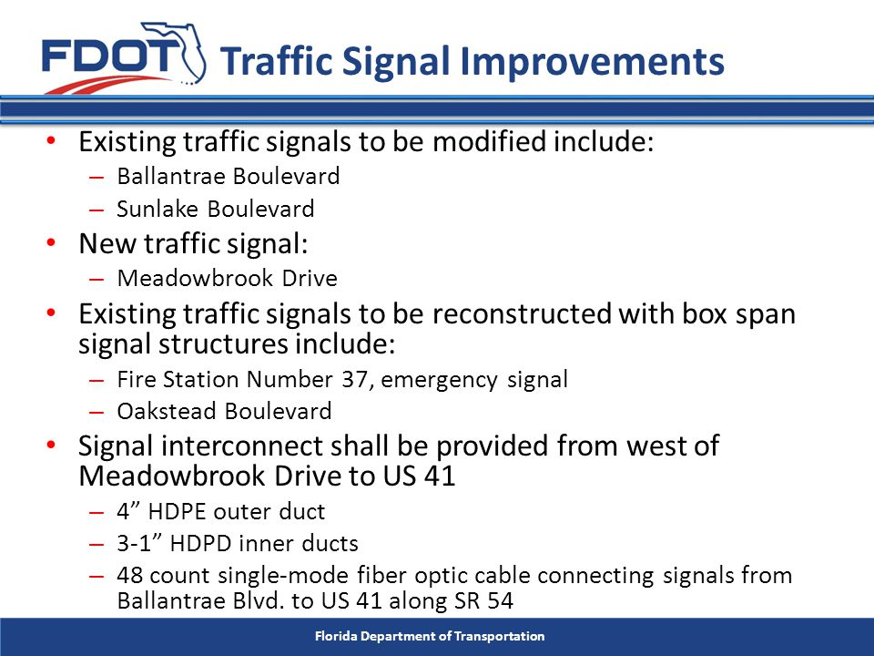 Florida Department of Transportation Existing traffic signals to be modified include: – Ballantrae Boulevard – Sunlake Boulevard New traffic signal: –