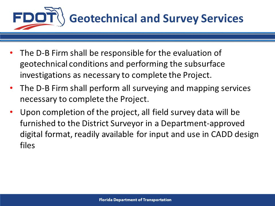 Florida Department of Transportation The D-B Firm shall be responsible for the evaluation of geotechnical conditions and performing the subsurface inv