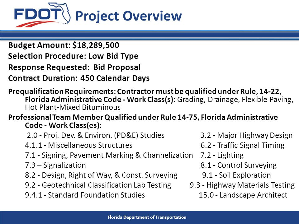 Florida Department of Transportation The Department will provide the following: – Contract administration, management services, construction engineering inspection services, environmental oversight, and quality acceptance reviews of all work associated with the development and preparation of the contract plans, permits and construction of the improvements.