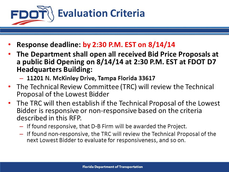 Florida Department of Transportation Response deadline: by 2:30 P.M. EST on 8/14/14 The Department shall open all received Bid Price Proposals at a pu