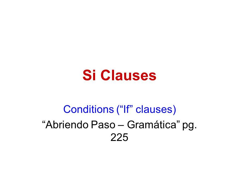 "Si Clauses Conditions (""If"" clauses) ""Abriendo Paso – Gramática"" pg. 225"