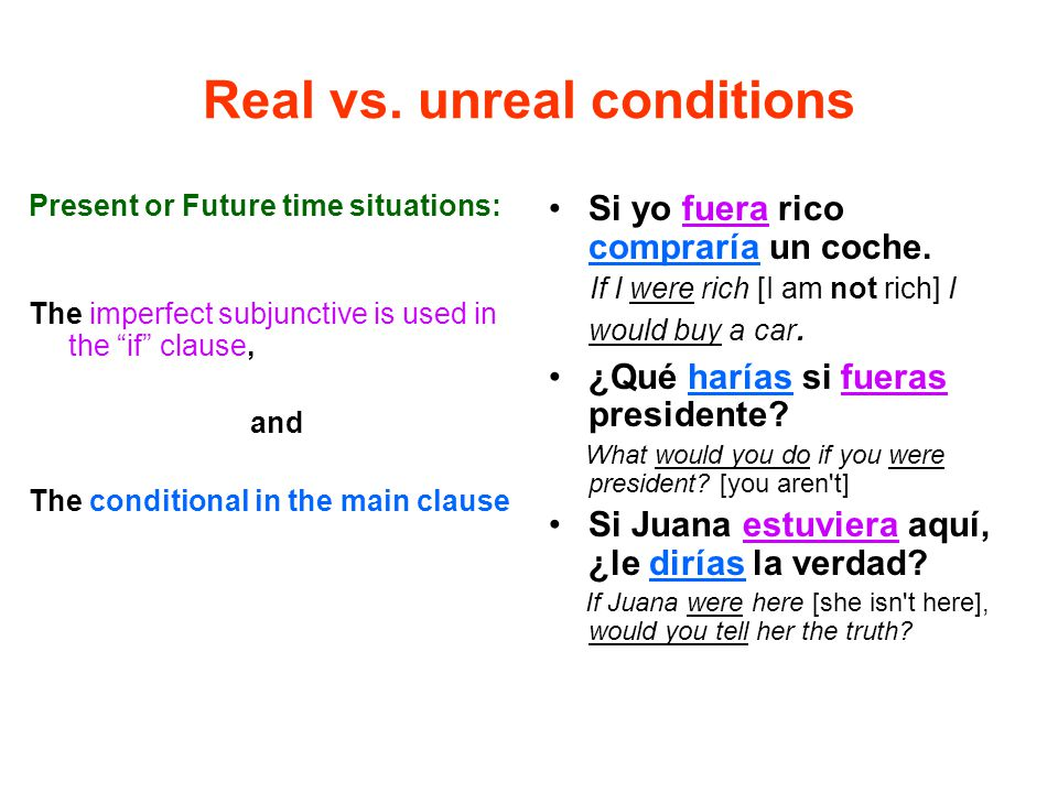 """Real vs. unreal conditions Present or Future time situations: The imperfect subjunctive is used in the """"if"""" clause, and The conditional in the main cl"""