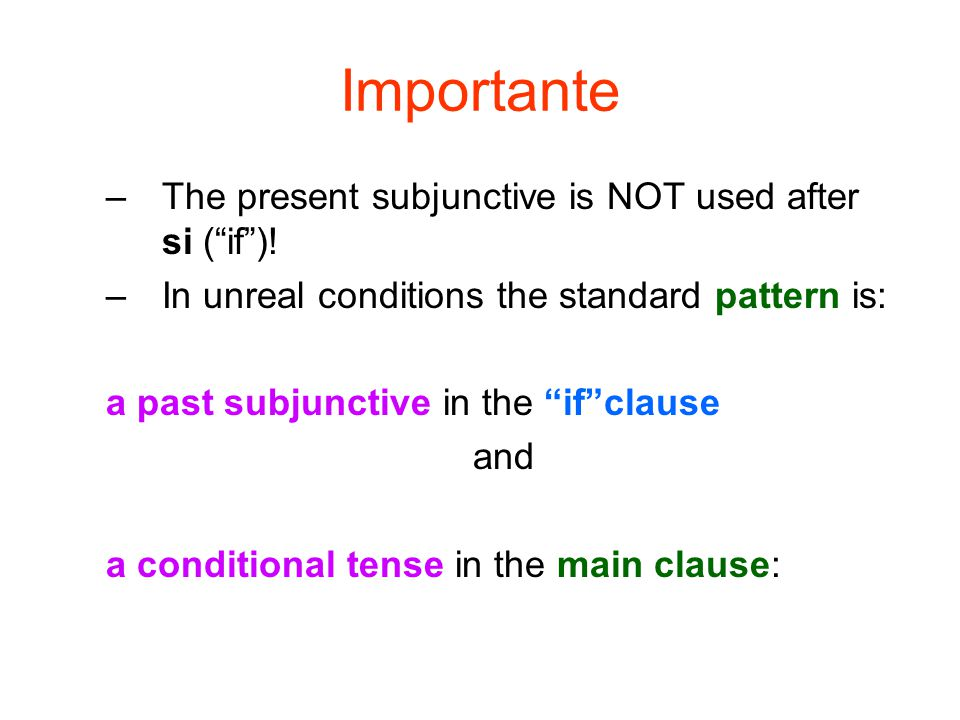 Importante: Ejemplos if clausemain clausetime aspect si + imperfect subjunctive Si hablaras, If you spoke, conditional te creerían.
