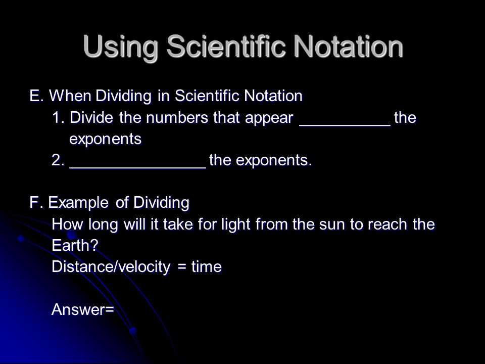 Using Scientific Notation E.When Dividing in Scientific Notation 1.