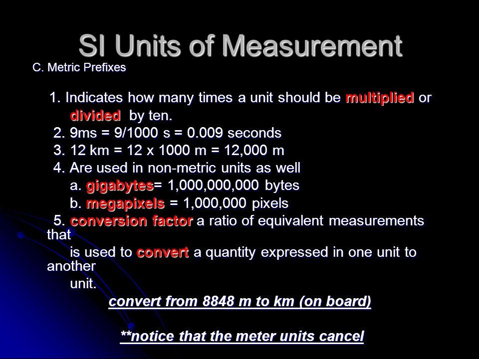 SI Units of Measurement C. Metric Prefixes C. Metric Prefixes 1. Indicates how many times a unit should be multiplied or 1. Indicates how many times a
