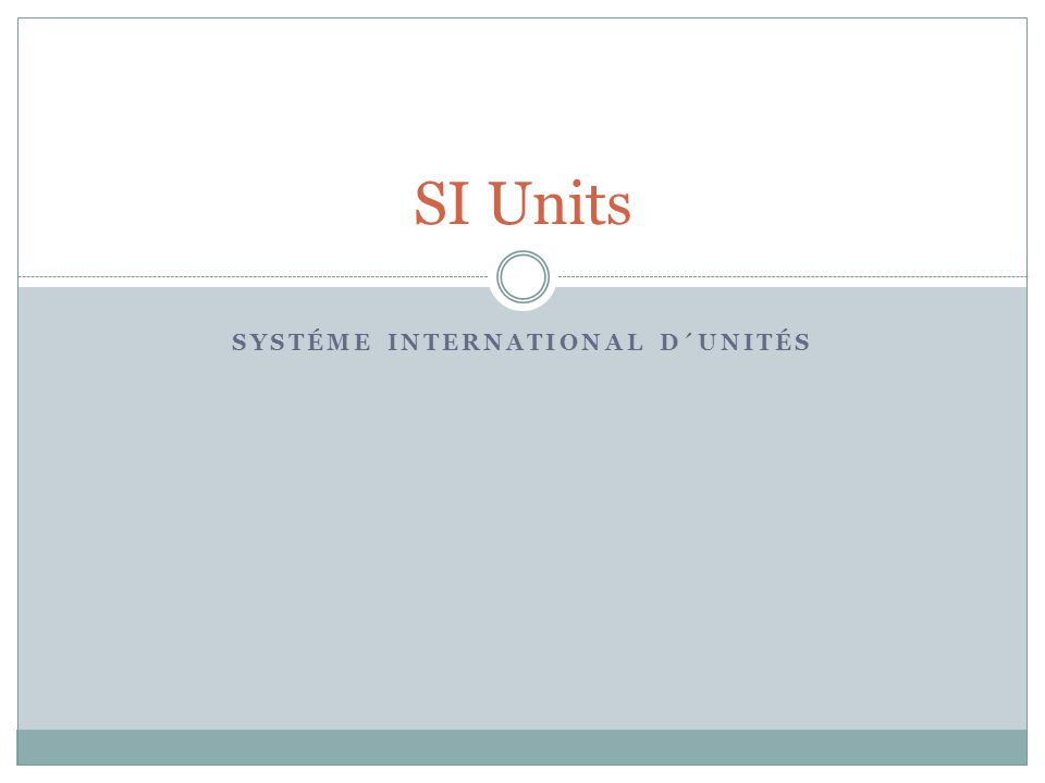 SYSTÉME INTERNATIONAL D´UNITÉS SI Units