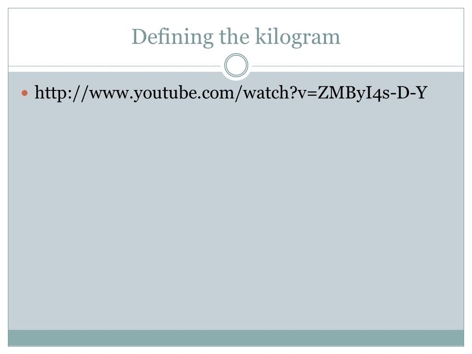 Defining the kilogram http://www.youtube.com/watch?v=ZMByI4s-D-Y