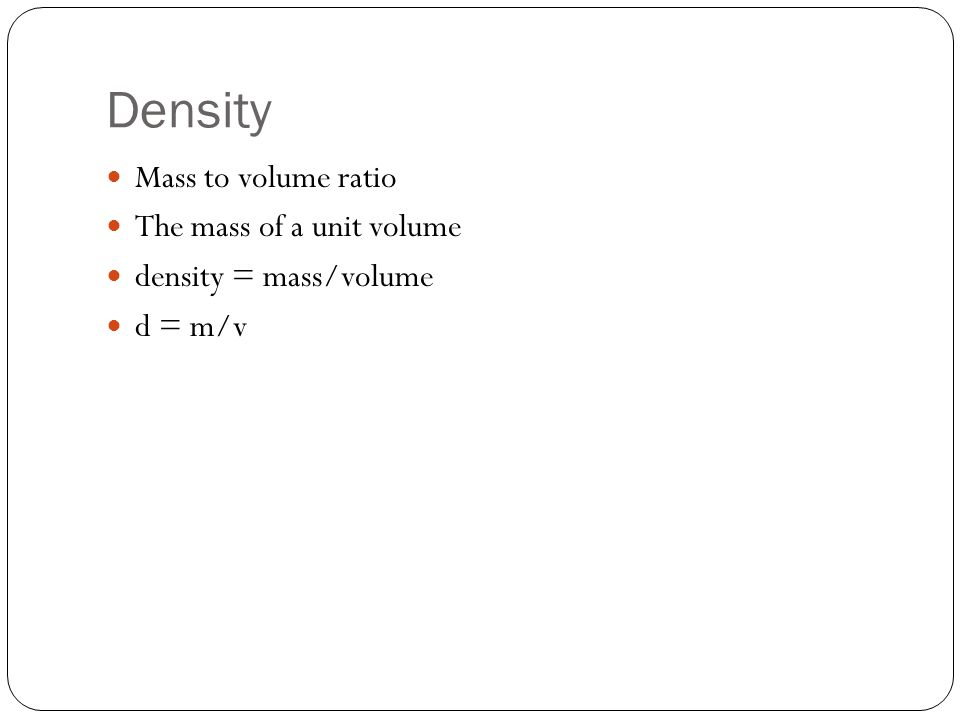 Volume Base Unit : m 3 Not practical because it is very large Commonly used: dm 3 Also called THE LITER (L) 1 dm = 10 cm 1 cm 3 = 1mL 1 dm 3 = 1 L NOTE: 1 dm 3 = (10 cm) 3 = 1000 mL= 1000 cm 3 = 1L Example: Calculate the volume of a cube that is 3.30 cm on each side.