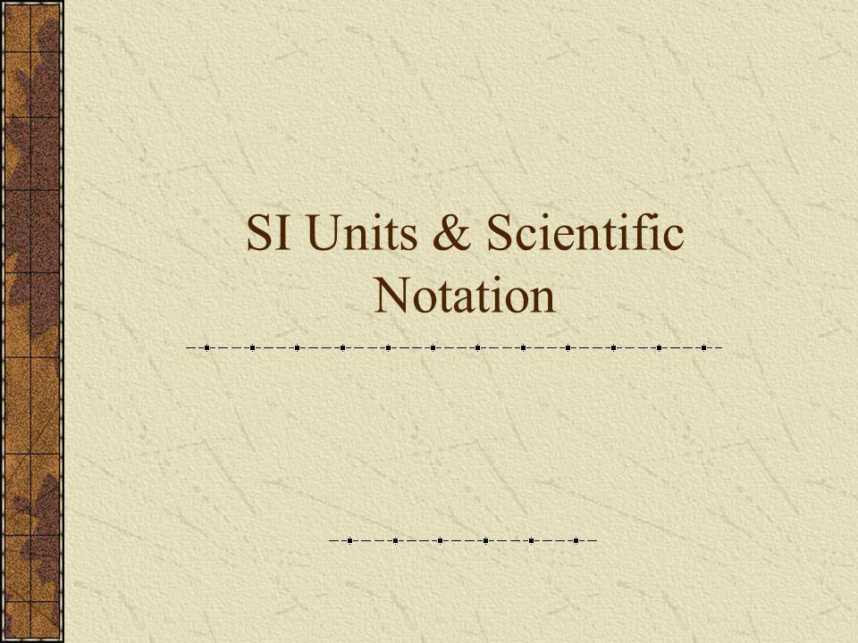 SI Units & Scientific Notation
