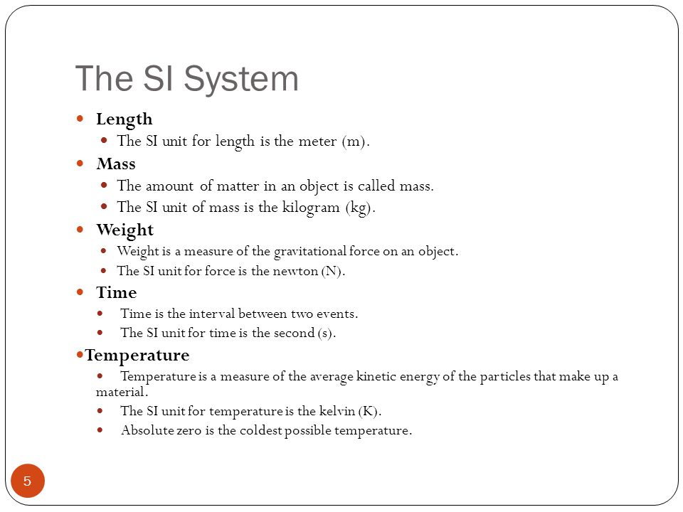 The SI System Base Units MeasurementBase Unit LengthMeter MassKilogram TimeSecond TemperatureKelvin 6