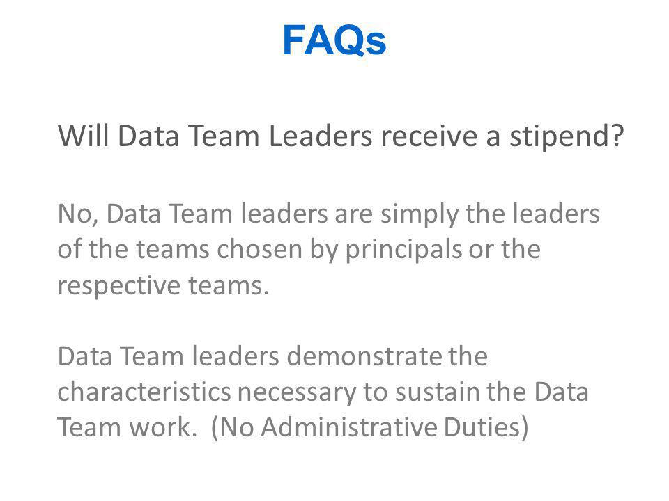 FAQs Will Data Team Leaders receive a stipend? No, Data Team leaders are simply the leaders of the teams chosen by principals or the respective teams.