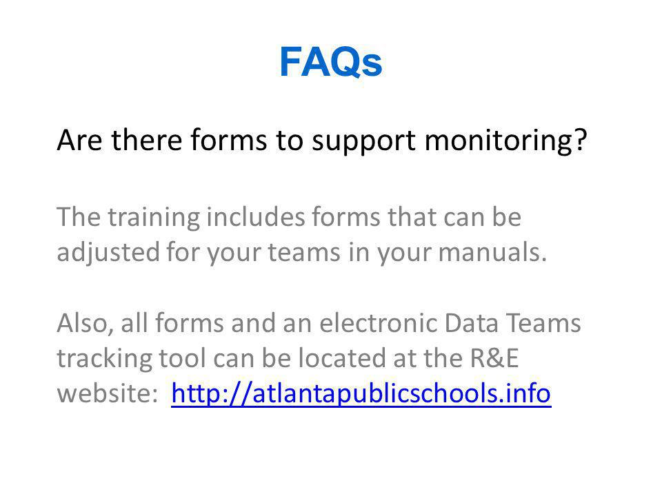 FAQs Are there forms to support monitoring? The training includes forms that can be adjusted for your teams in your manuals. Also, all forms and an el