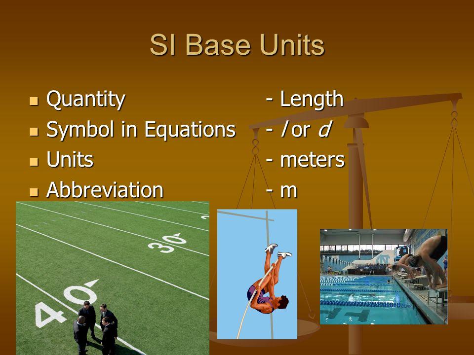 SI Base Units Quantity- Length Quantity- Length Symbol in Equations- l or d Symbol in Equations- l or d Units- meters Units- meters Abbreviation- m Abbreviation- m