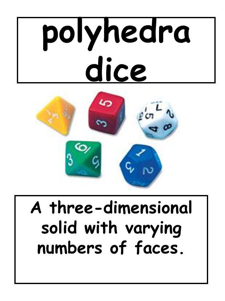 polyhedra dice A three-dimensional solid with varying numbers of faces.
