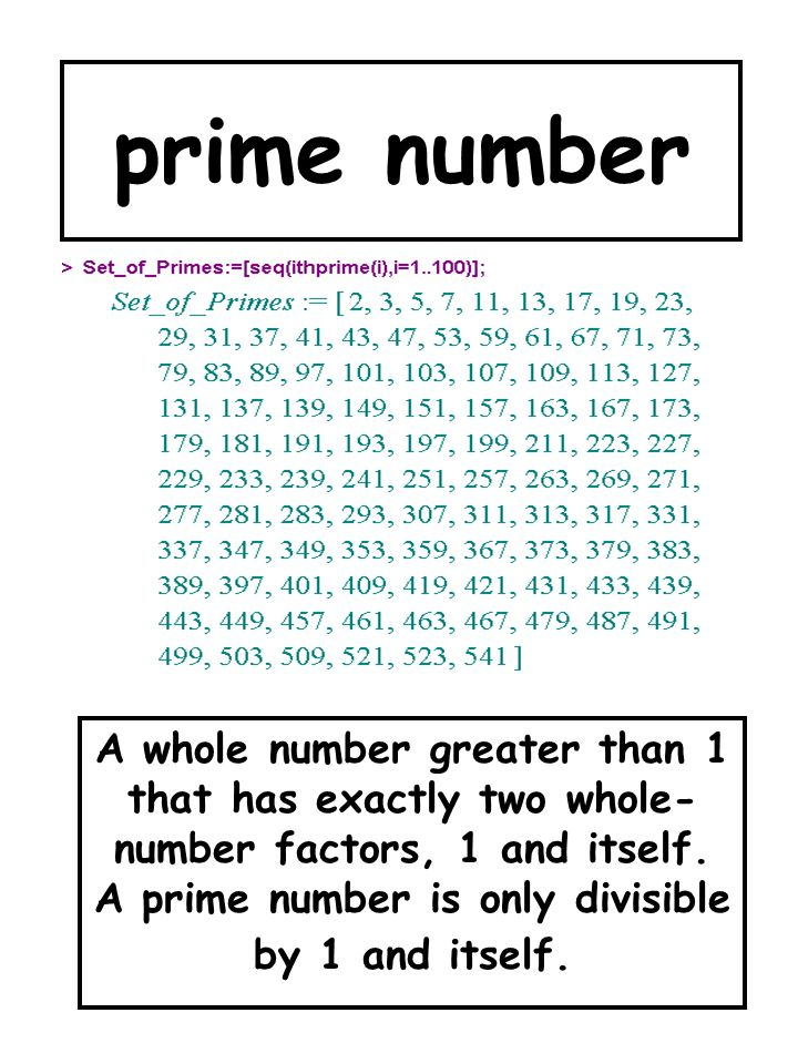 prime number A whole number greater than 1 that has exactly two whole- number factors, 1 and itself. A prime number is only divisible by 1 and itself.