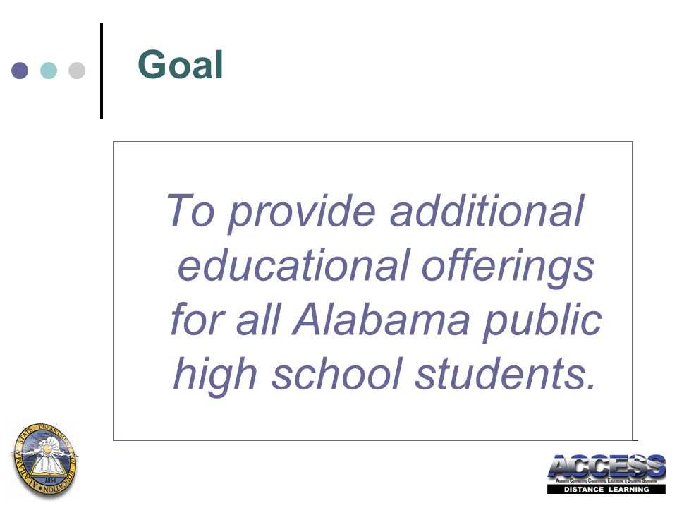 Goal To provide additional educational offerings for all Alabama public high school students.