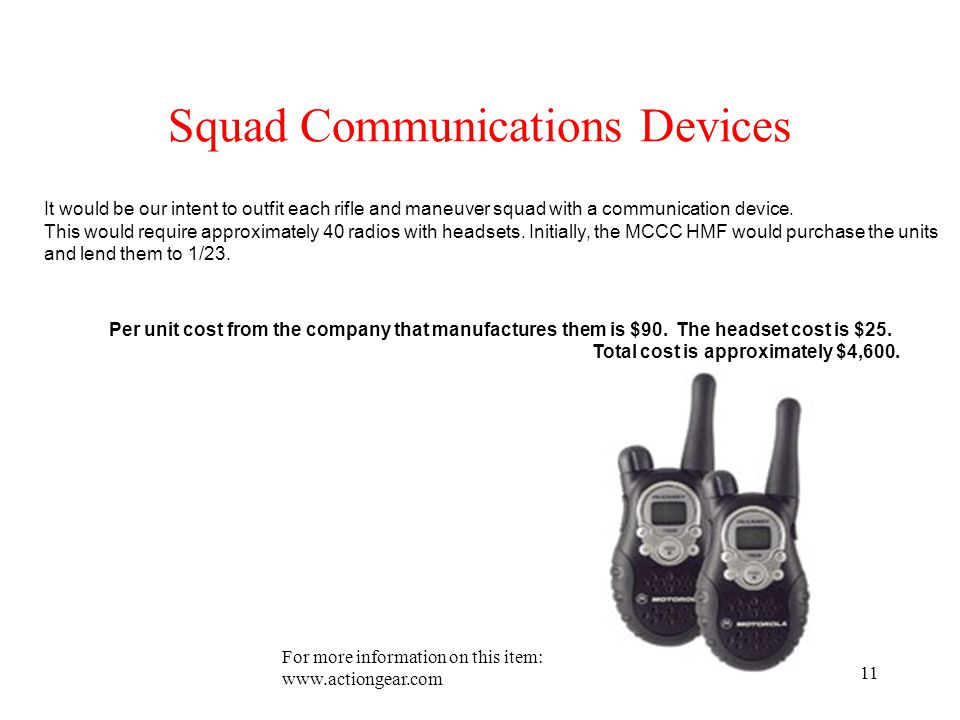 11 Squad Communications Devices For more information on this item: www.actiongear.com Per unit cost from the company that manufactures them is $90.
