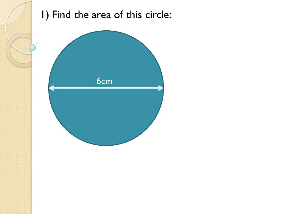 6cm 1) Find the area of this circle: 6cm