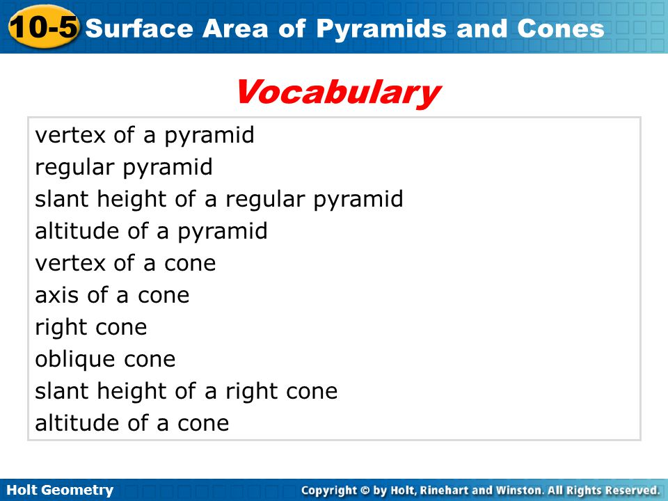 Holt Geometry 10-5 Surface Area of Pyramids and Cones The vertex of a pyramid is the point opposite the base of the pyramid.