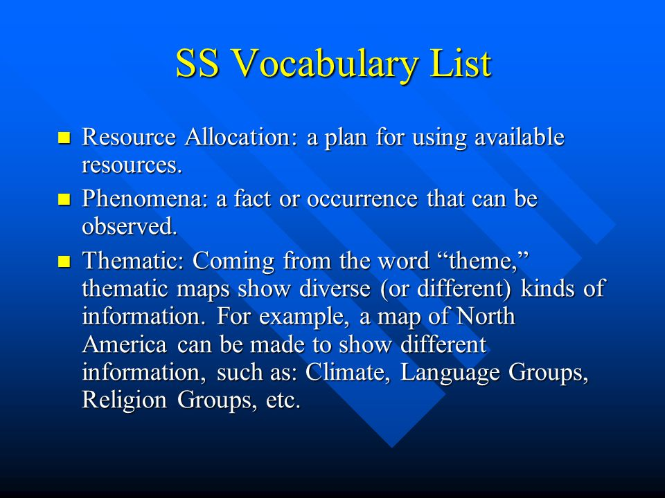 SS Vocabulary List Resource Allocation: a plan for using available resources. Resource Allocation: a plan for using available resources. Phenomena: a