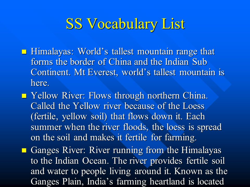 SS Vocabulary List Himalayas: World's tallest mountain range that forms the border of China and the Indian Sub Continent. Mt Everest, world's tallest